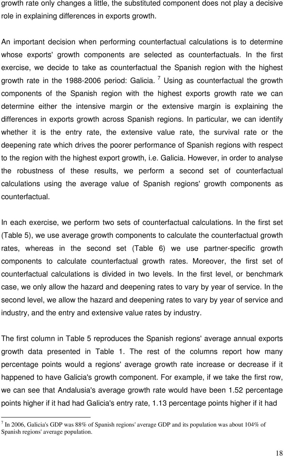 In the first exercise, we decide to take as counterfactual the Spanish region with the highest growth rate in the 1988-2006 period: Galicia.