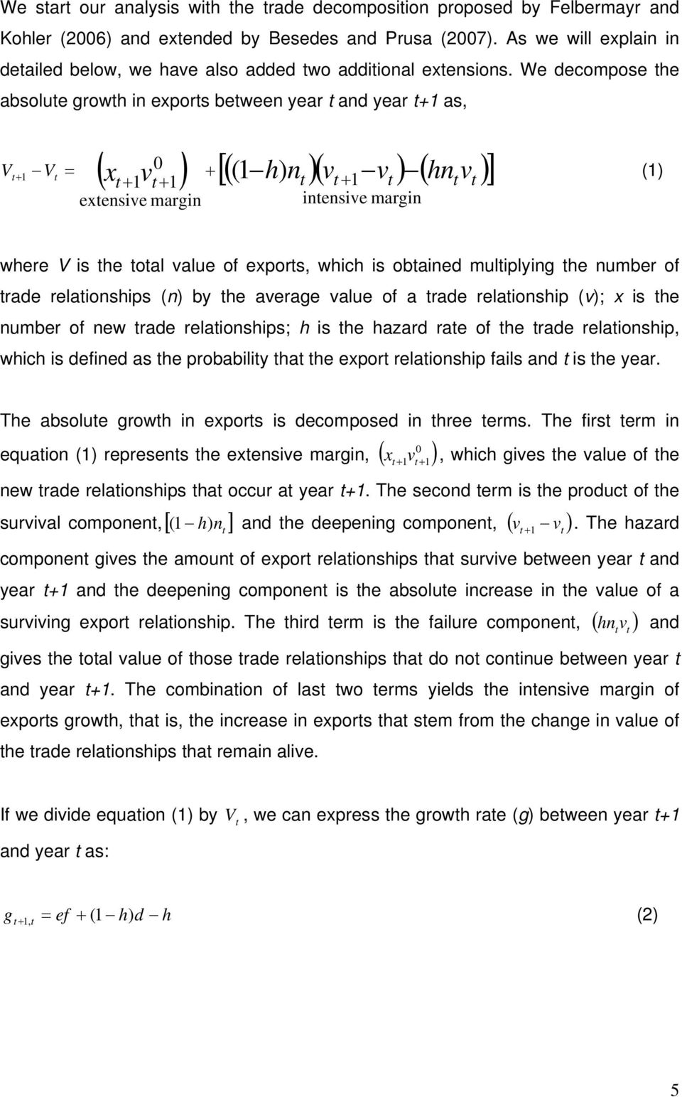 We decompose the absolute growth in exports between year t and year t+1 as, 0 x v ( 1h) nt v t 1vt hntv Vt V 1 t t 1 t 1 t (1) extensive margin intensive margin where V is the total value of exports,