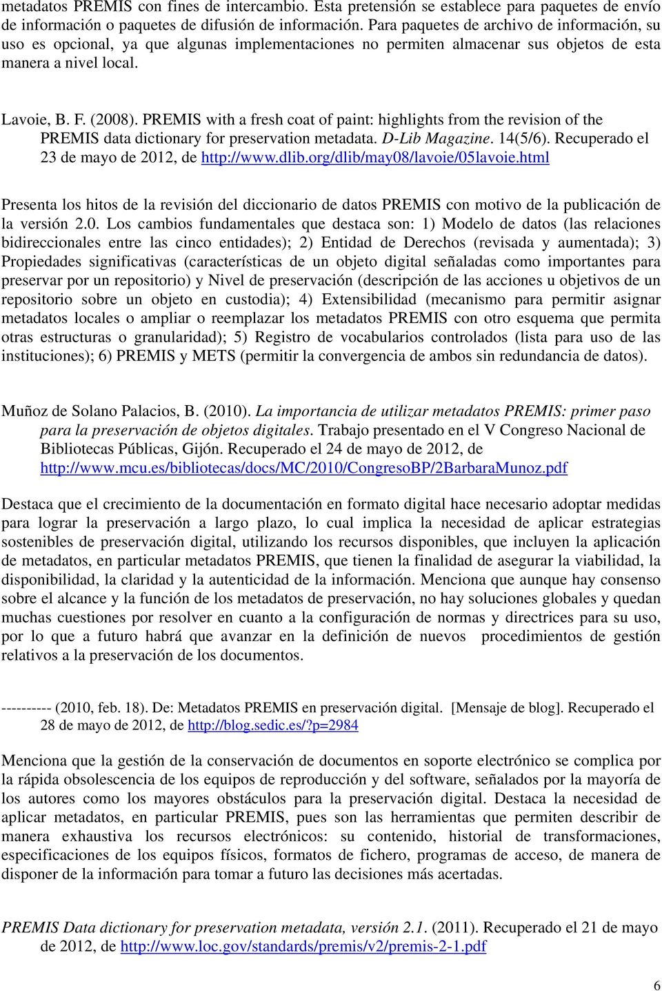 PREMIS with a fresh coat of paint: highlights from the revision of the PREMIS data dictionary for preservation metadata. D-Lib Magazine. 14(5/6). Recuperado el 23 de mayo de 2012, de http://www.dlib.