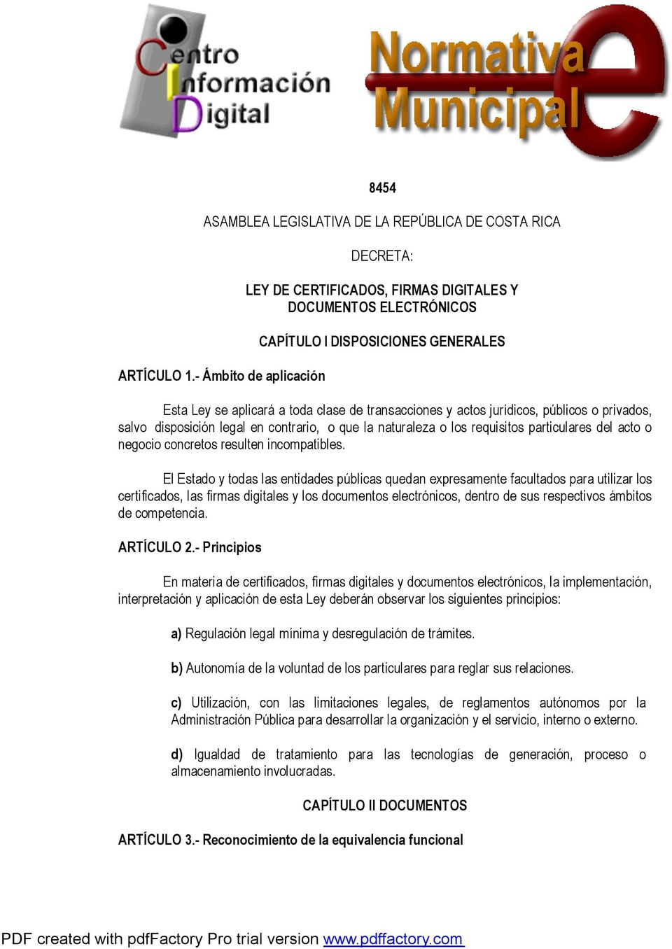 jurídicos, públicos o privados, salvo disposición legal en contrario, o que la naturaleza o los requisitos particulares del acto o negocio concretos resulten incompatibles.