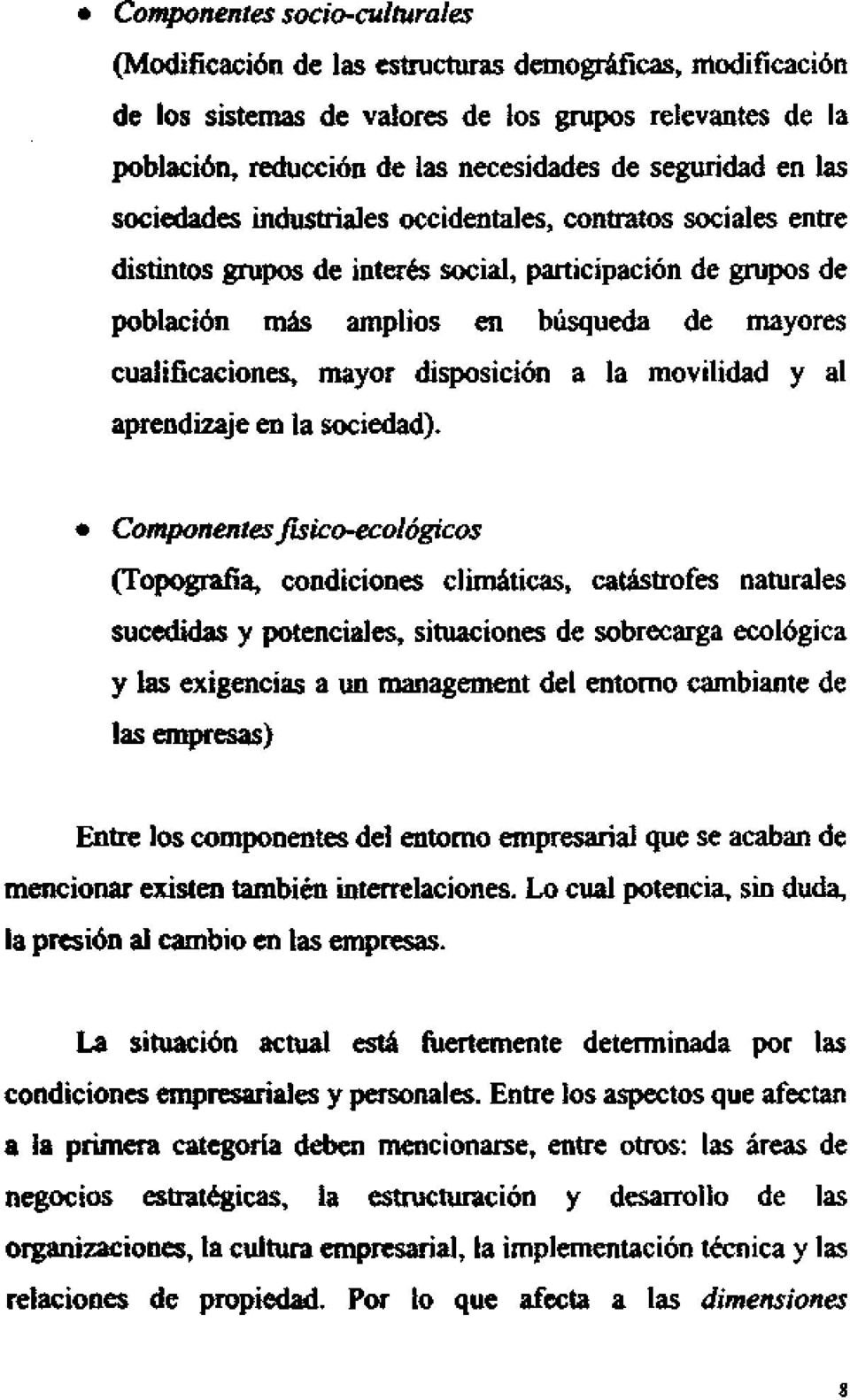 mayor disposición a la movilidad y al aprendizaje en la sociedad).
