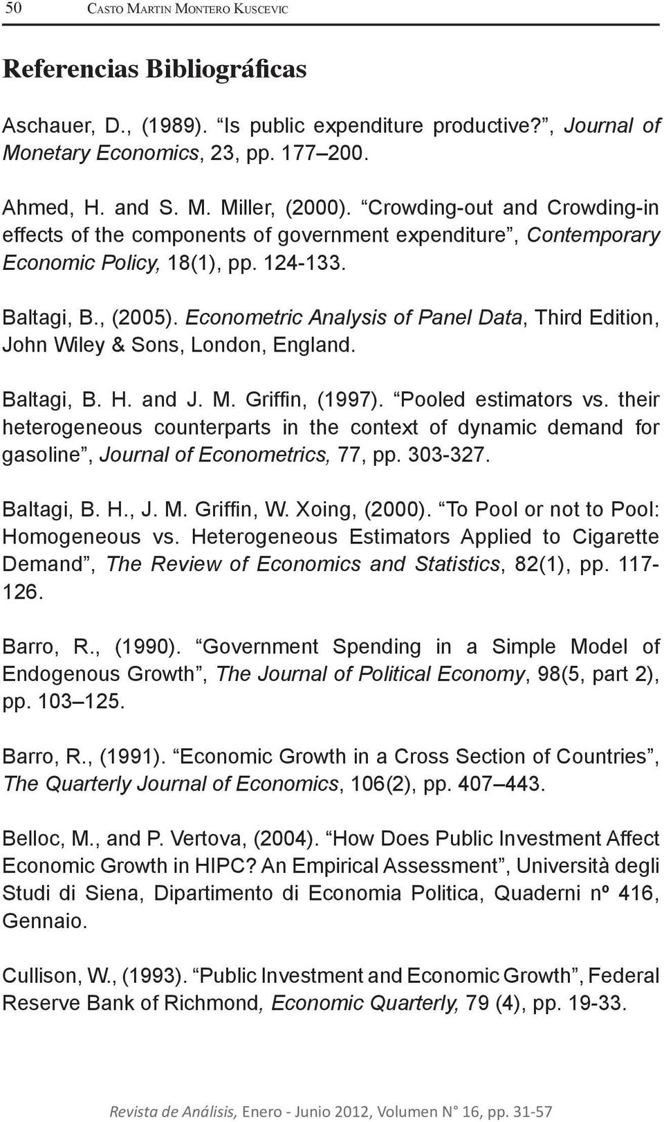 Econometric Analysis of Panel Data, Third Edition, John Wiley & Sons, London, England. Baltagi, B. H. and J. M. Griffin, (1997). Pooled estimators vs.