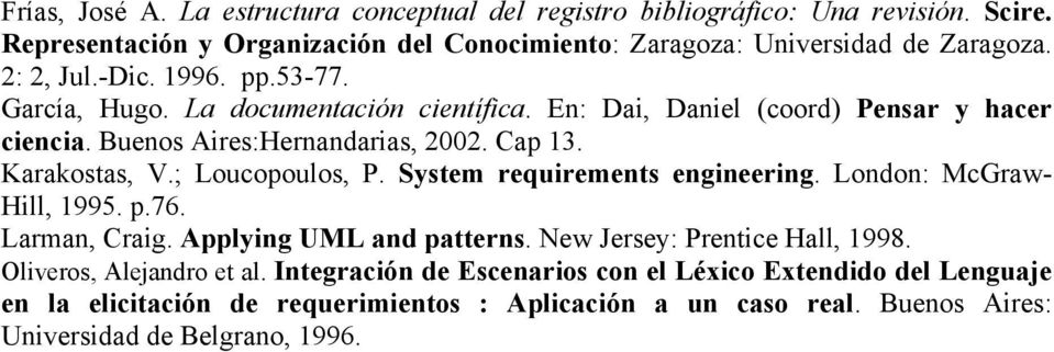 ; Loucopoulos, P. System requirements engineering. London: McGraw- Hill, 1995. p.76. Larman, Craig. Applying UML and patterns. New Jersey: Prentice Hall, 1998.
