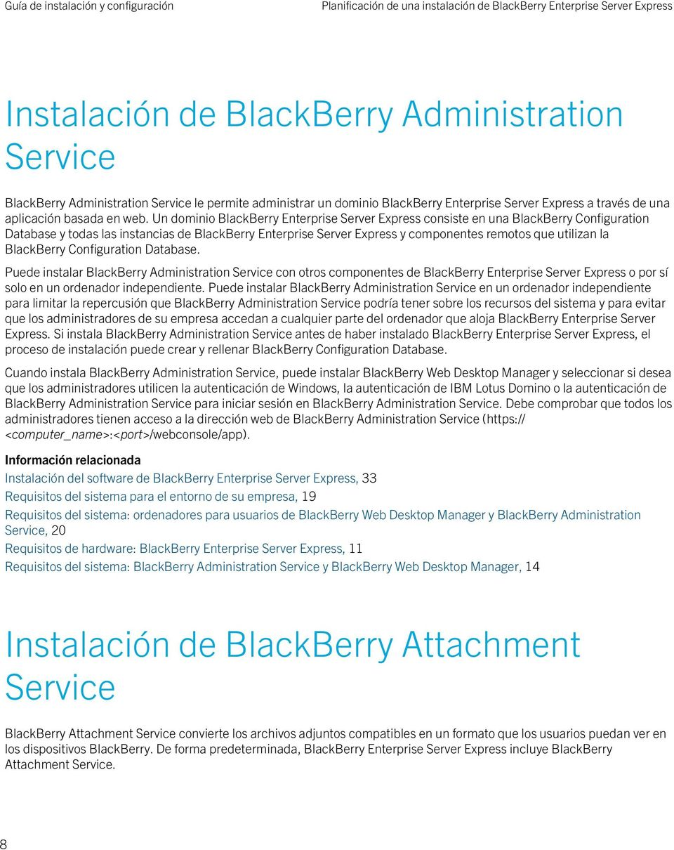 Un dominio BlackBerry Enterprise Server Express consiste en una BlackBerry Configuration Database y todas las instancias de BlackBerry Enterprise Server Express y componentes remotos que utilizan la