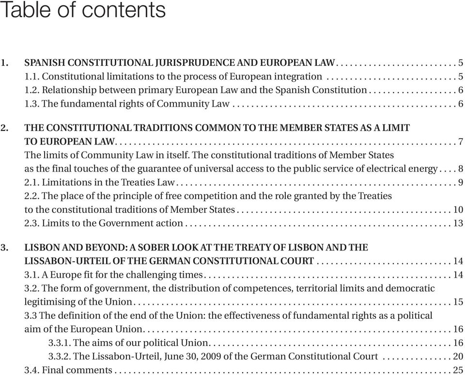 THE CONSTITUTIONAL TRADITIONS COMMON TO THE MEMBER STATES AS A LIMIT TO EUROPEAN LAW......................................................................... 7 The limits of Community Law in itself.