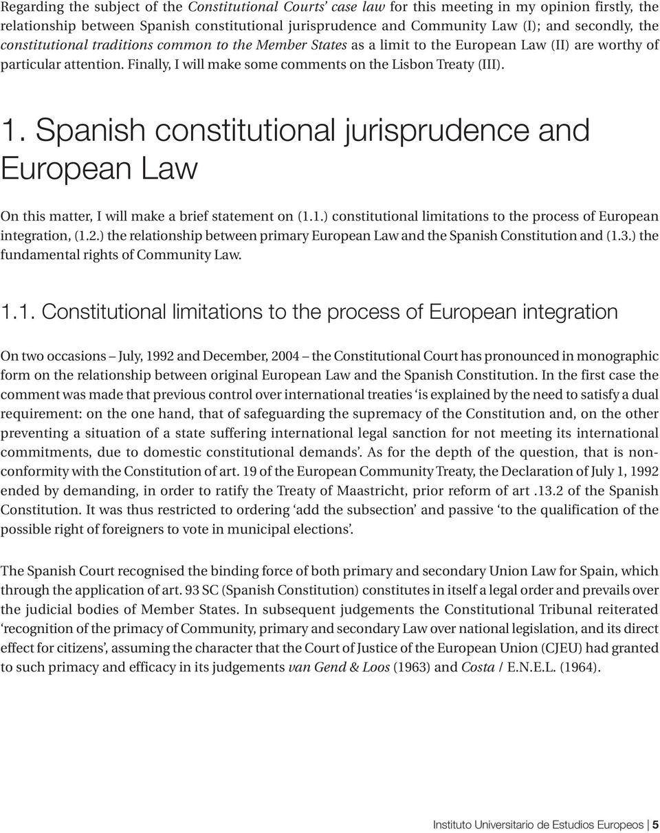 Spanish constitutional jurisprudence and European Law On this matter, I will make a brief statement on (1.1.) constitutional limitations to the process of European integration, (1.2.
