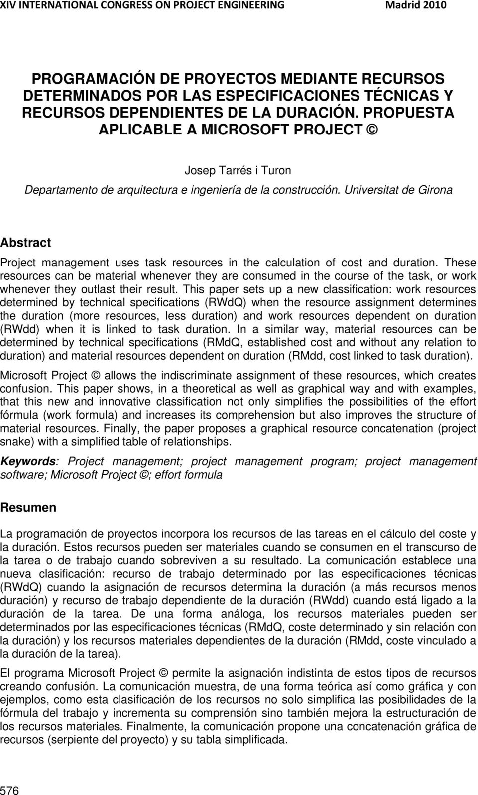 Universitat de Girona Abstract Project management uses task resources in the calculation of cost and duration.