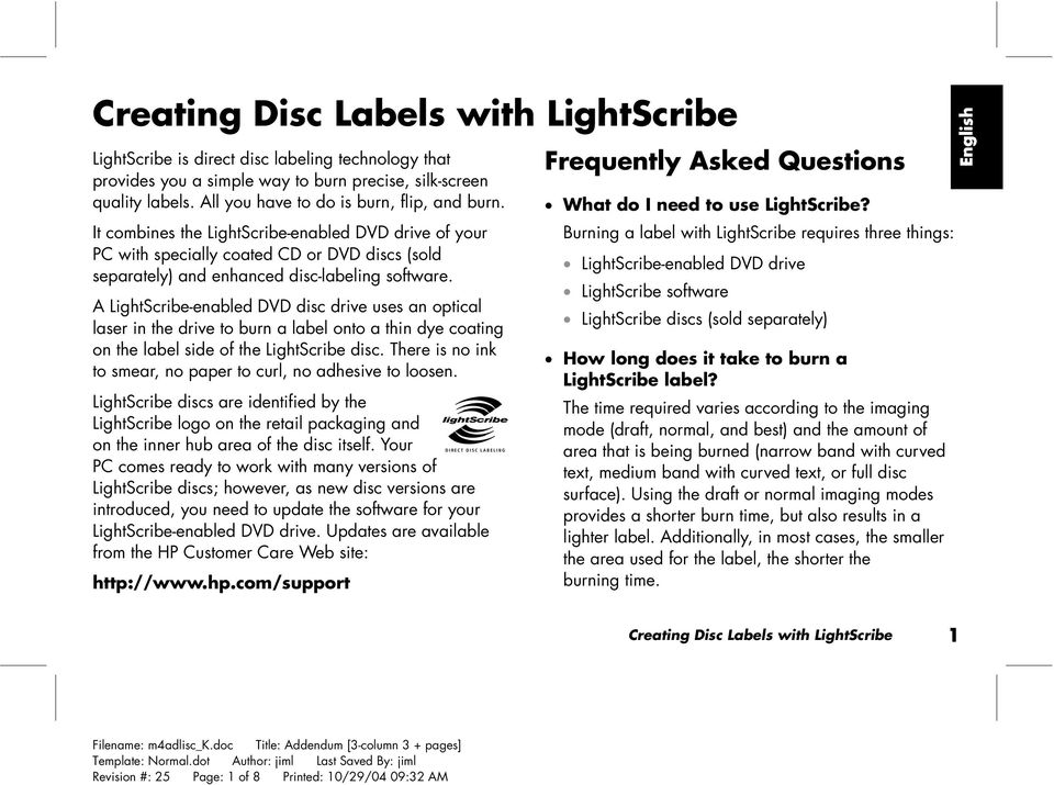 A LightScribe-enabled DVD disc drive uses an optical laser in the drive to burn a label onto a thin dye coating on the label side of the LightScribe disc.