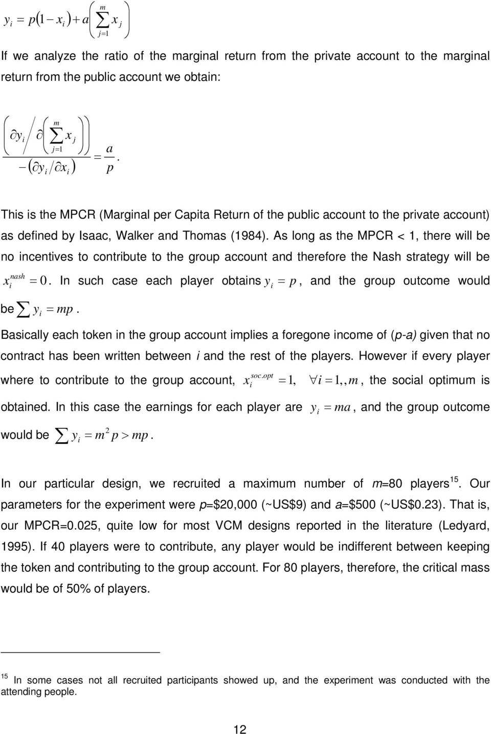 As long as the MPCR < 1, there will be no incentives to contribute to the group account and therefore the Nash strategy will be nash x i = 0.