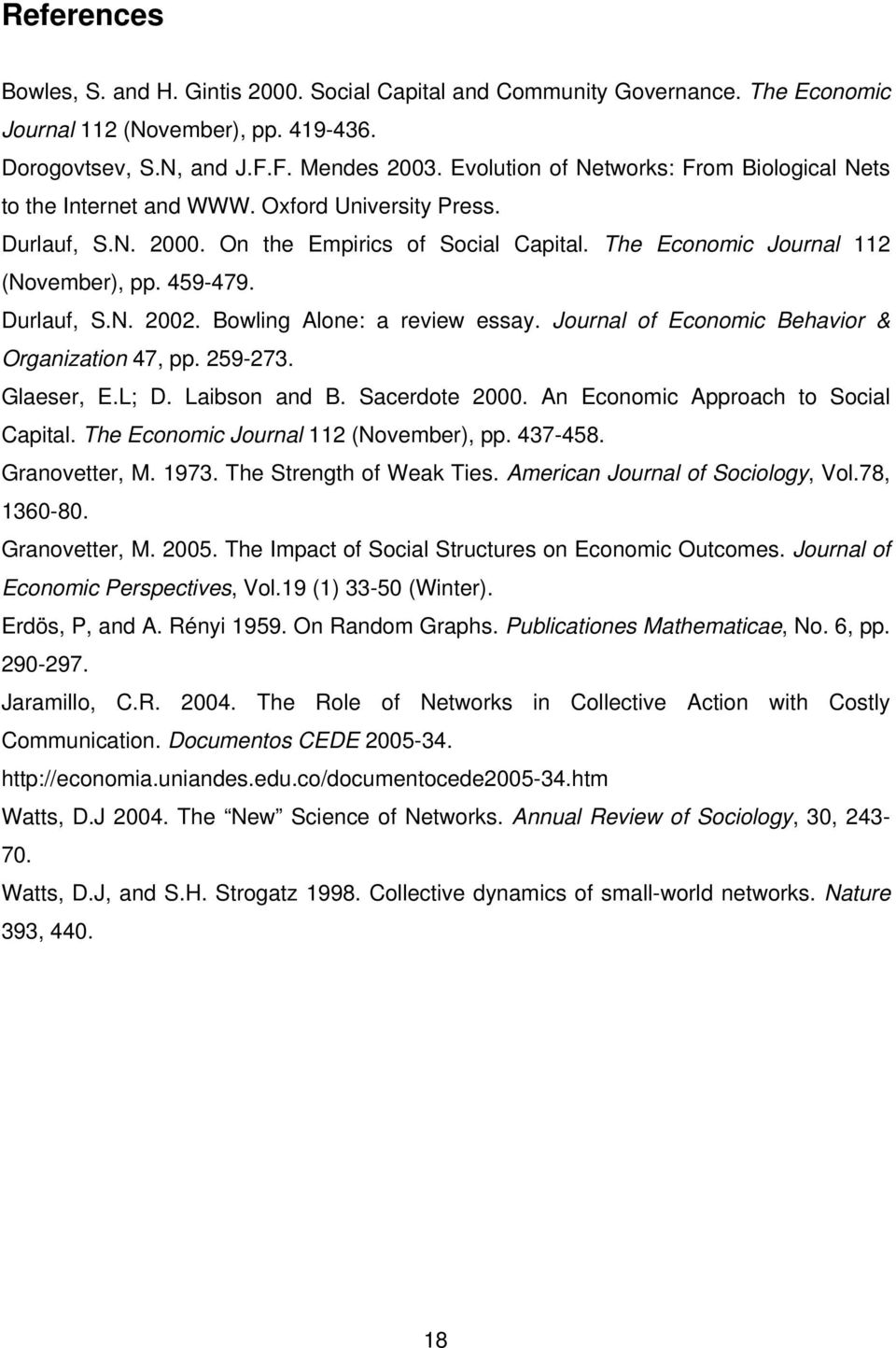 Durlauf, S.N. 2002. Bowling Alone: a review essay. Journal of Economic Behavior & Organization 47, pp. 259-273. Glaeser, E.L; D. Laibson and B. Sacerdote 2000. An Economic Approach to Social Capital.