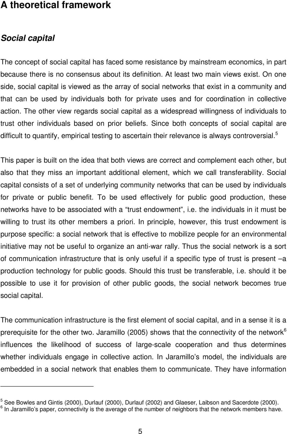 On one side, social capital is viewed as the array of social networks that exist in a community and that can be used by individuals both for private uses and for coordination in collective action.