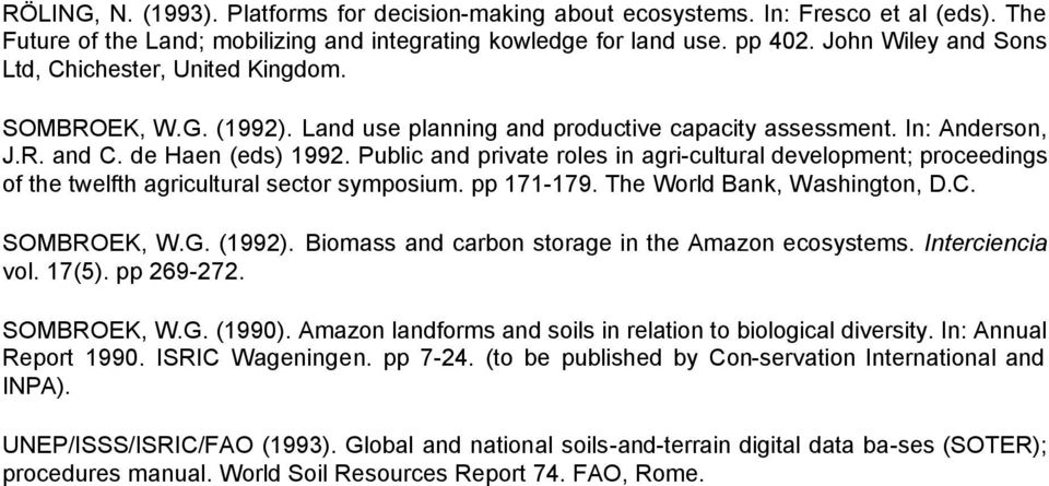 Public and private roles in agri-cultural development; proceedings of the twelfth agricultural sector symposium. pp 171-179. The World Bank, Washington, D.C. SOMBROEK, W.G. (1992).