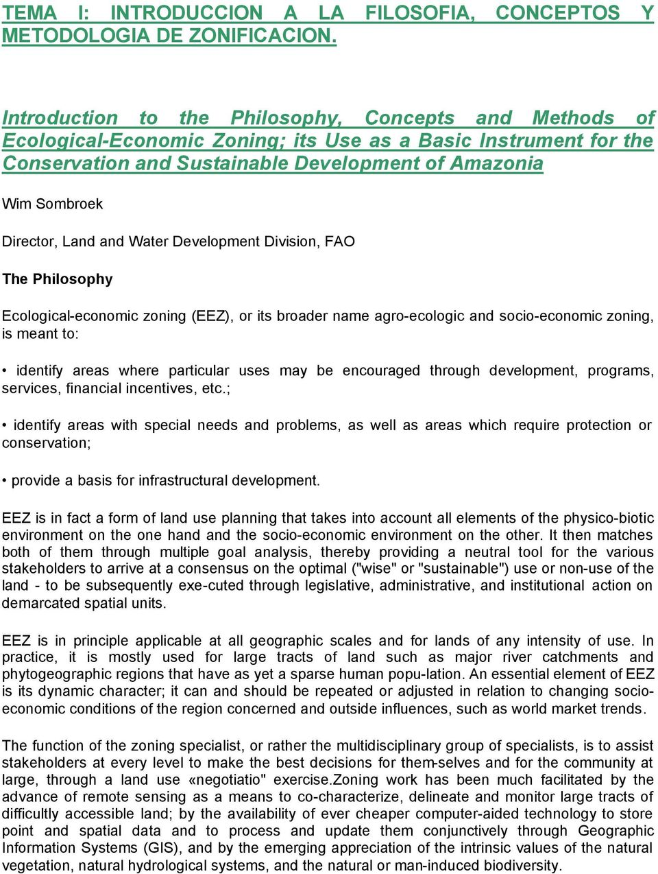 Land and Water Development Division, FAO The Philosophy Ecological-economic zoning (EEZ), or its broader name agro-ecologic and socio-economic zoning, is meant to: identify areas where particular