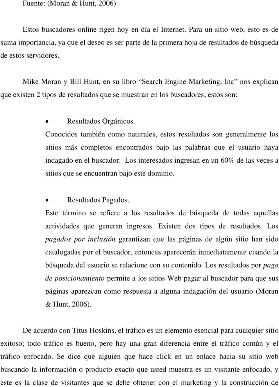 Mike Moran y Bill Hunt, en su libro Search Engine Marketing, Inc nos explican que existen 2 tipos de resultados que se muestran en los buscadores; estos son: Resultados Orgánicos.