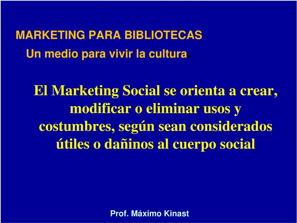 El Marketing Social se orienta a crear,
