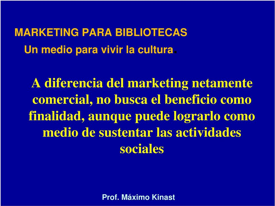 A diferencia del marketing netamente comercial, no