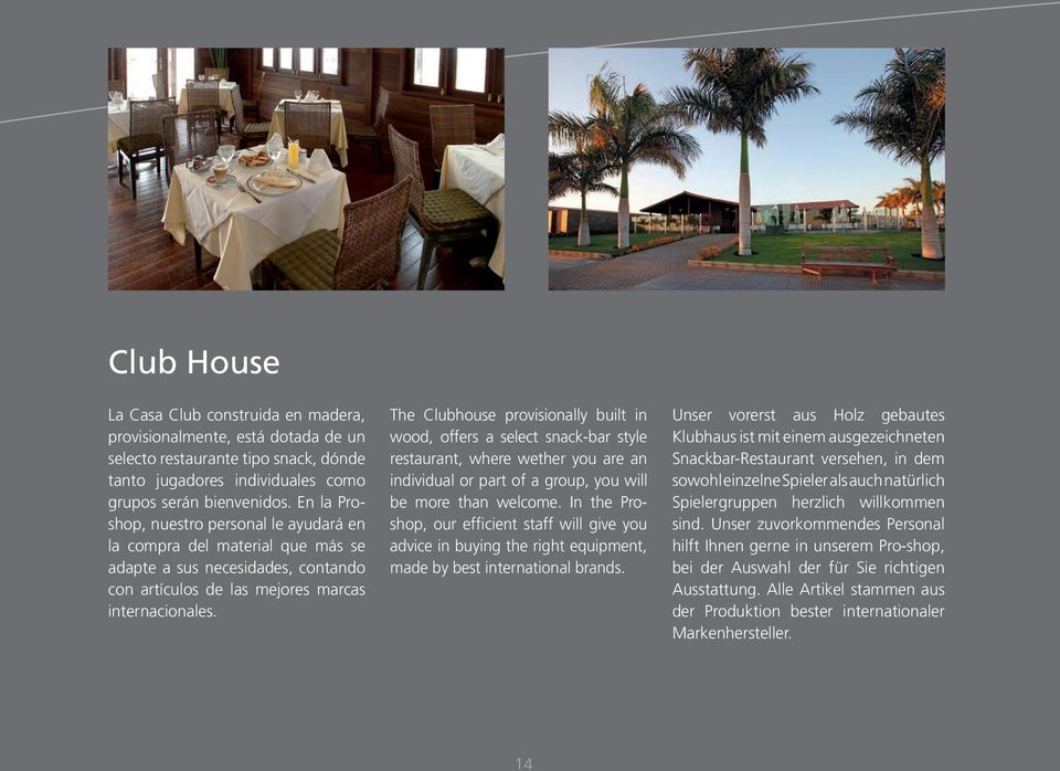 The Clubhouse provisionally built in wood, offers a select snack-bar style restaurant, where wether you are an individual or part of a group, you will be more than welcome.