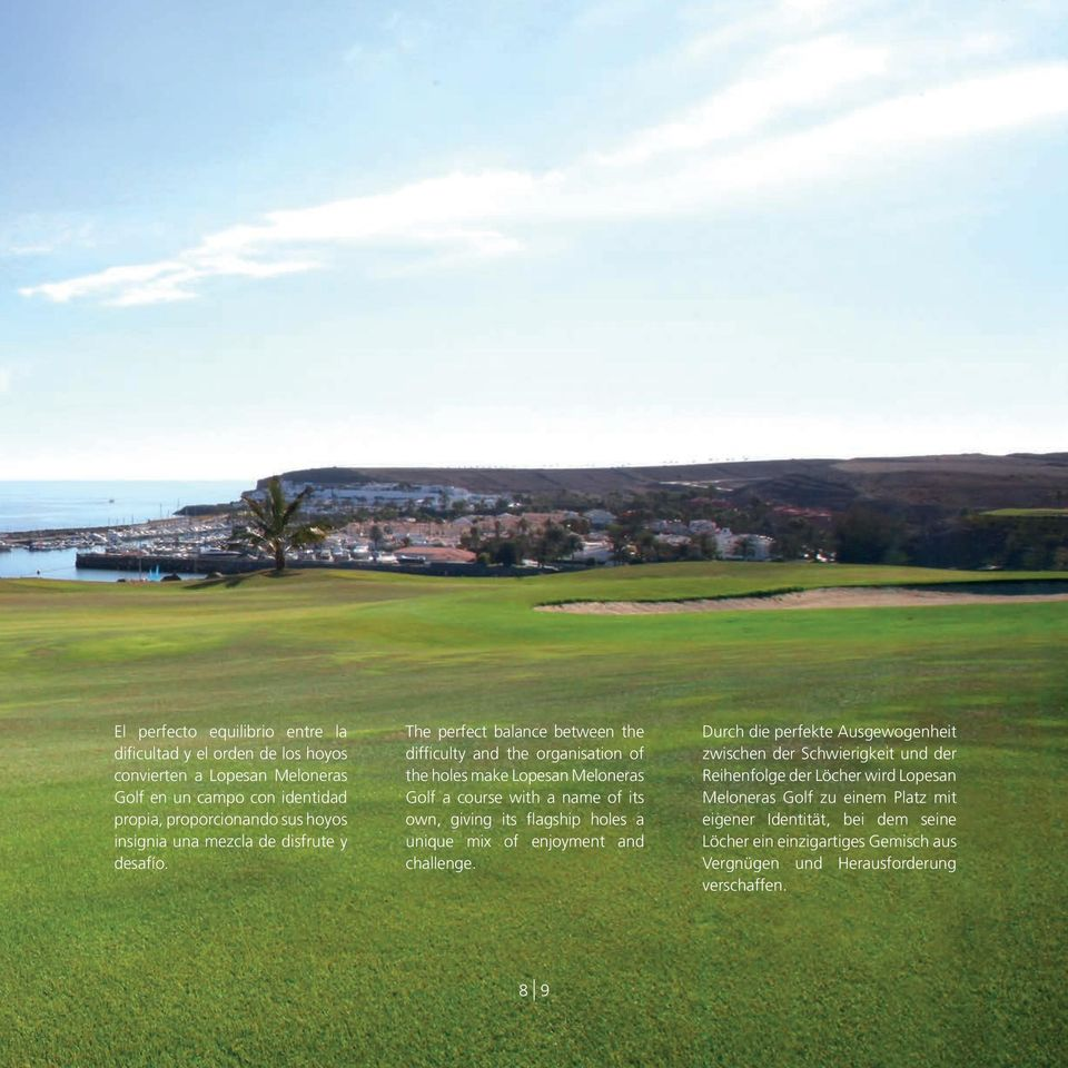 The perfect balance between the difficulty and the organisation of the holes make Lopesan Meloneras Golf a course with a name of its own, giving its flagship holes a