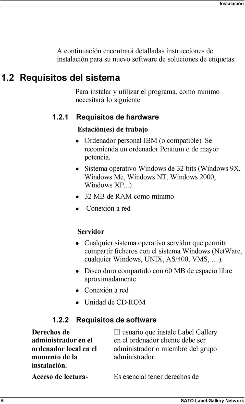 Se recomienda un ordenador Pentium o de mayor potencia. Sistema operativo Windows de 32 bits (Windows 9X, Windows Me, Windows NT, Windows 2000, Windows XP.