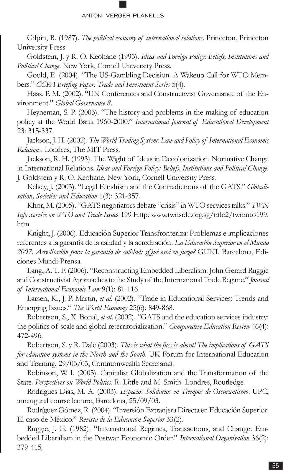 CCPA Briefing Paper. Trade and Investment Series 5(4). Haas, P. M. (2002). UN Conferences and Constructivist Governance of the Environment. Global Governance 8. Heyneman, S. P. (2003).