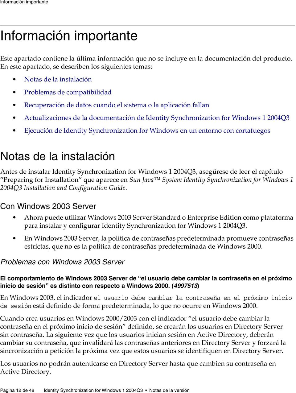 documentación de Identity Synchronization for Windows 1 2004Q3 Ejecución de Identity Synchronization for Windows en un entorno con cortafuegos Notas de la instalación Antes de instalar Identity