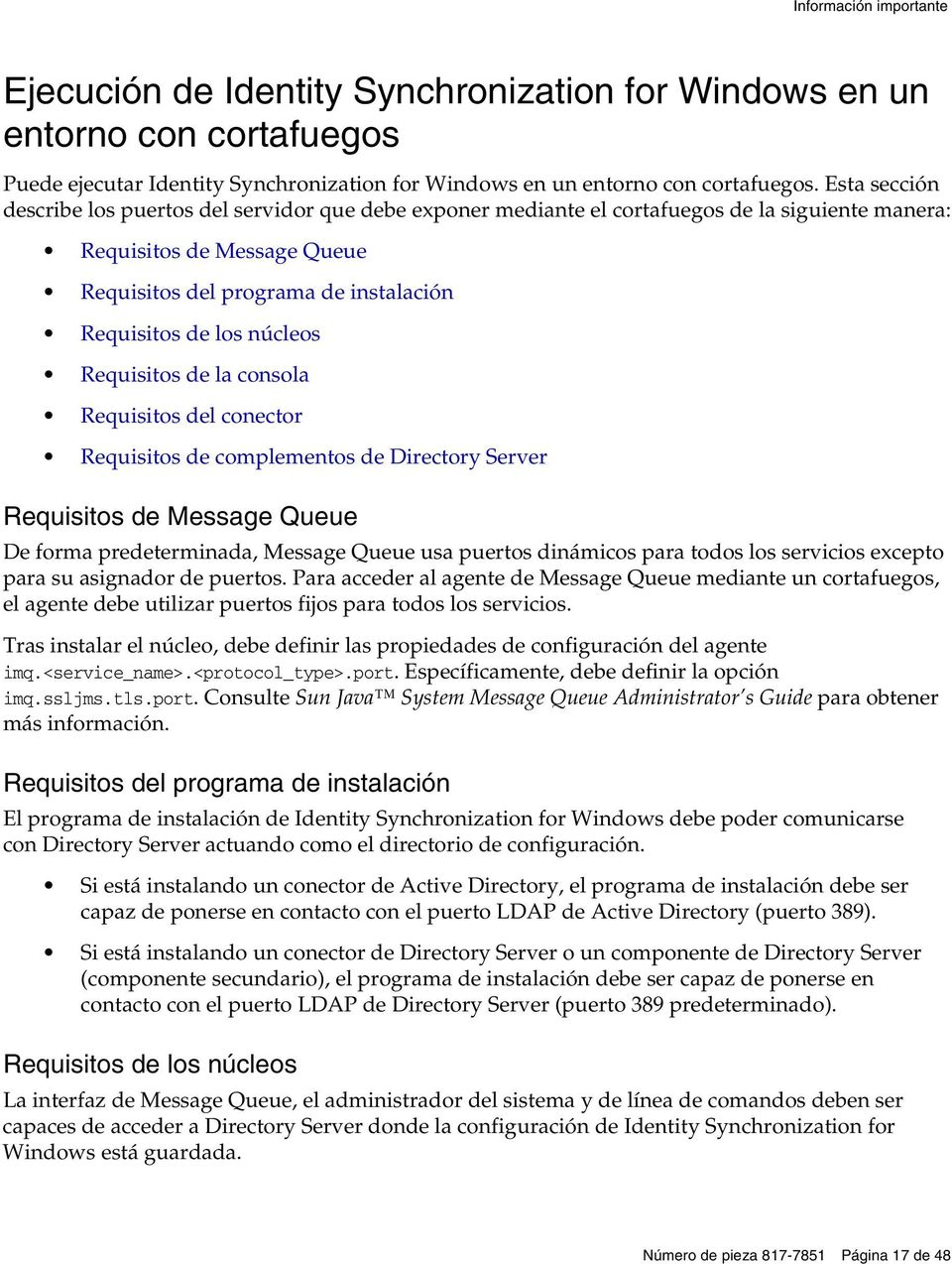 núcleos Requisitos de la consola Requisitos del conector Requisitos de complementos de Directory Server Requisitos de Message Queue De forma predeterminada, Message Queue usa puertos dinámicos para