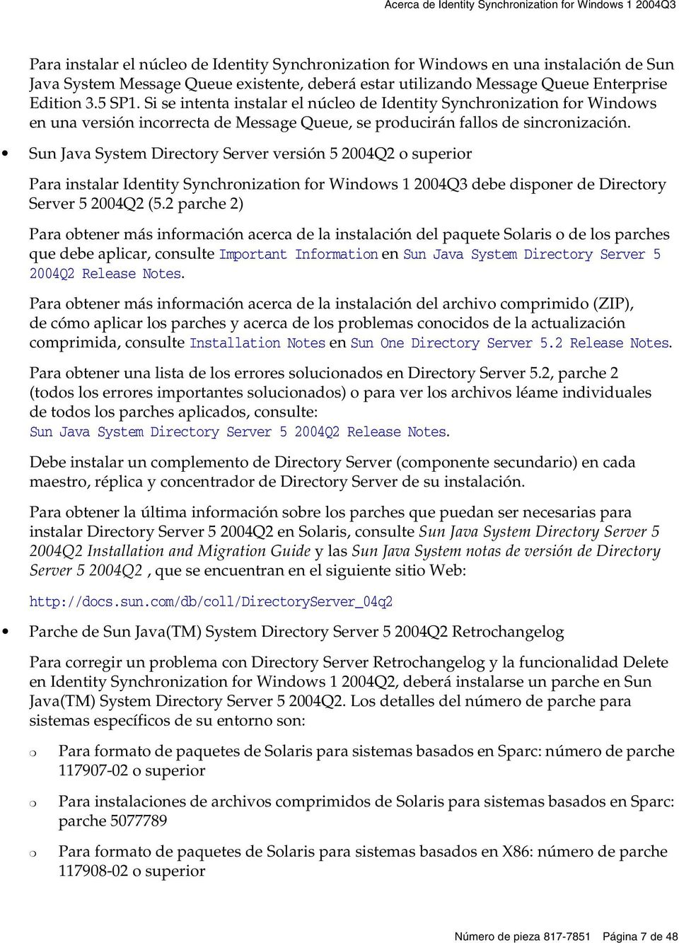 Si se intenta instalar el núcleo de Identity Synchronization for Windows en una versión incorrecta de Message Queue, se producirán fallos de sincronización.