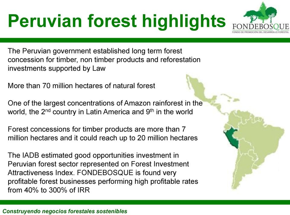 timber products are more than 7 million hectares and it could reach up to 20 million hectares The IADB estimated good opportunities investment in Peruvian forest sector represented on
