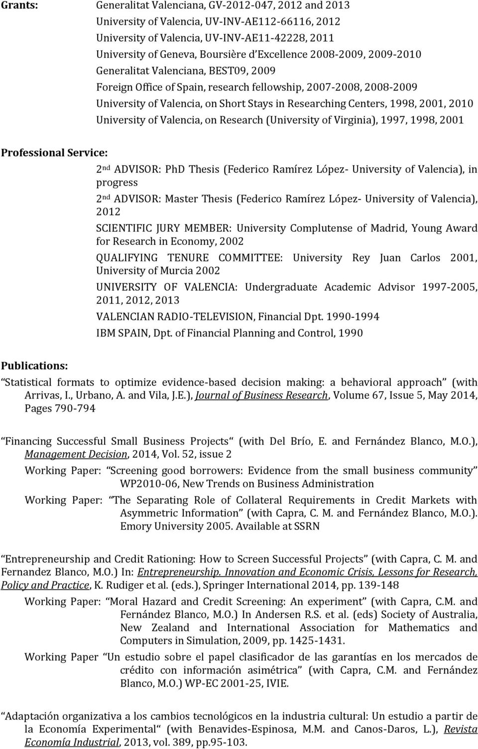 1998, 2001, 2010 University of Valencia, on Research (University of Virginia), 1997, 1998, 2001 Professional Service: 2 nd ADVISOR: PhD Thesis (Federico Ramírez López- University of Valencia), in
