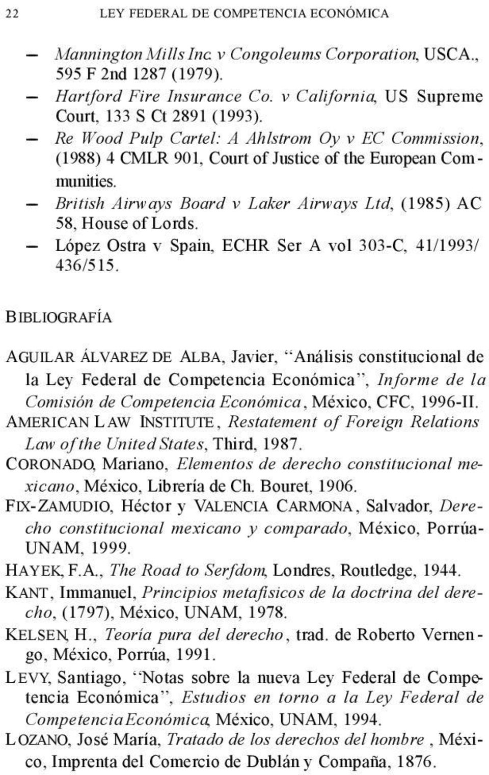 ---- British Airways Board v Laker Airways Ltd, (1985) AC 58, House of Lords. ---- López Ostra v Spain, ECHR Ser A vol 303-C, 41/1993/ 436/515.
