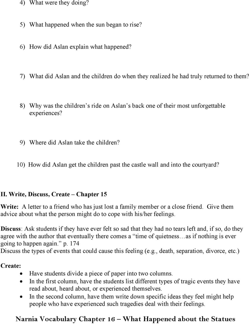 10) How did Aslan get the children past the castle wall and into the courtyard? II. Write, Discuss, Create Chapter 15 Write: A letter to a friend who has just lost a family member or a close friend.