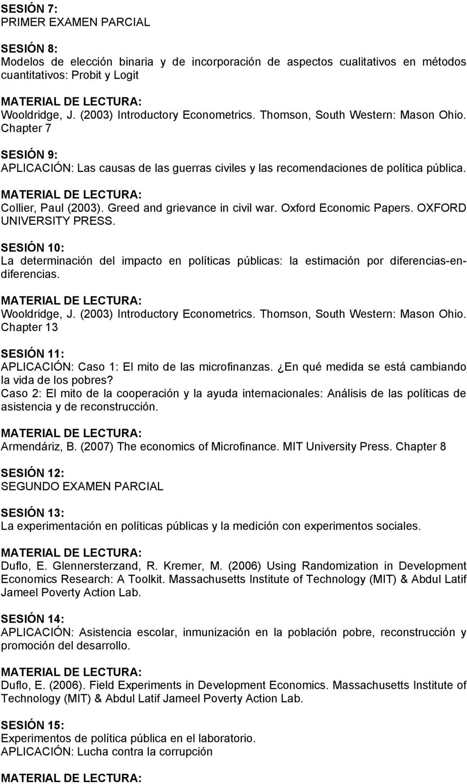 Greed and grievance in civil war. Oxford Economic Papers. OXFORD UNIVERSITY PRESS. SESIÓN 10: La determinación del impacto en políticas públicas: la estimación por diferencias-endiferencias.