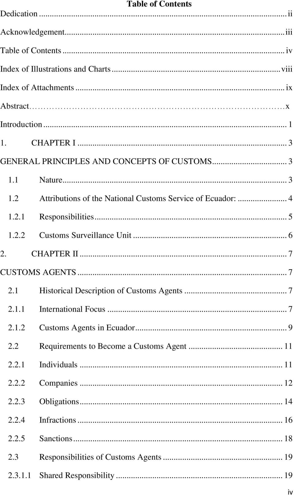 CHAPTER II... 7 CUSTOMS AGENTS... 7 2.1 Historical Description of Customs Agents... 7 2.1.1 International Focus... 7 2.1.2 Customs Agents in Ecuador... 9 2.2 Requirements to Become a Customs Agent.