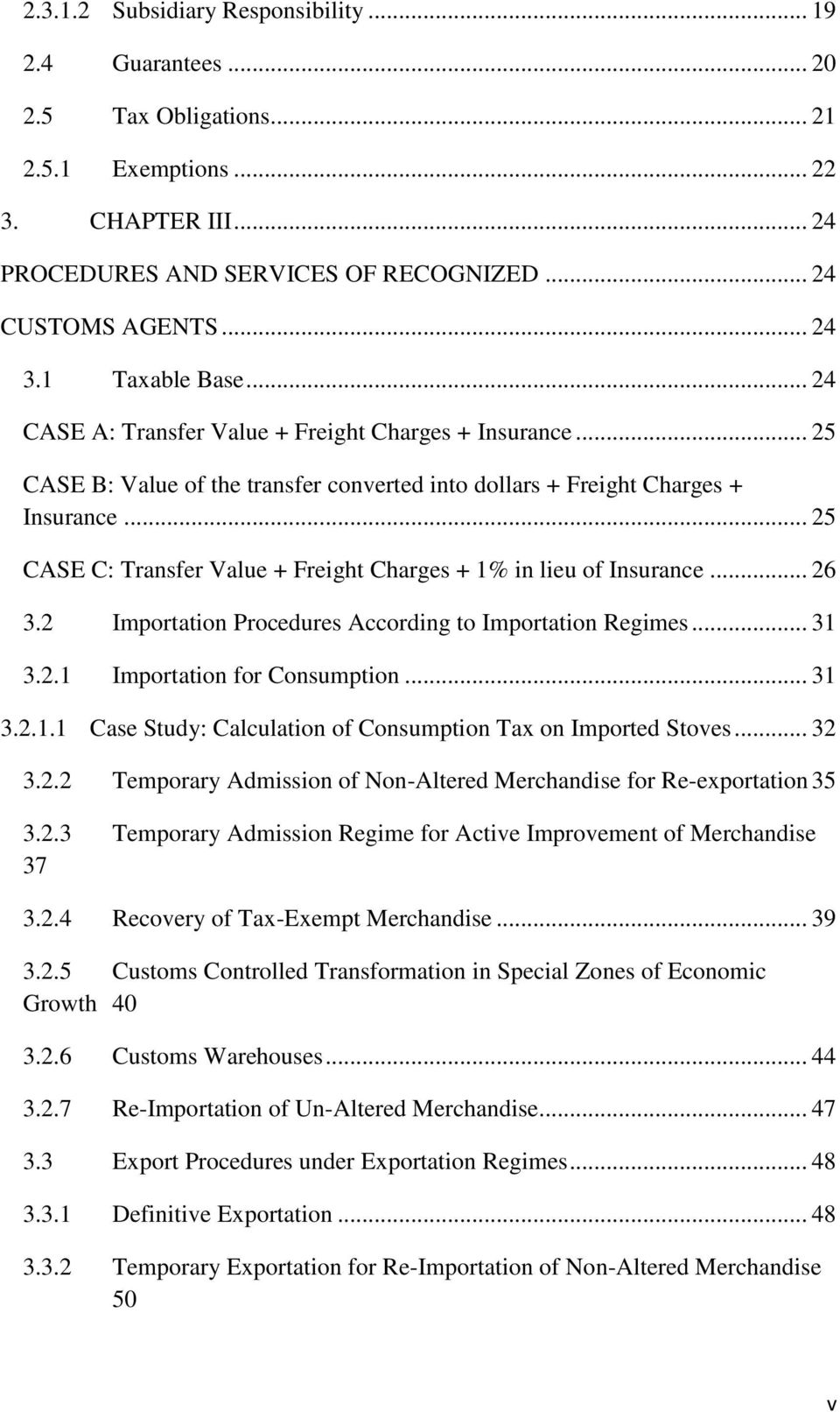 .. 25 CASE C: Transfer Value + Freight Charges + 1% in lieu of Insurance... 26 3.2 Importation Procedures According to Importation Regimes... 31 3.2.1 Importation for Consumption... 31 3.2.1.1 Case Study: Calculation of Consumption Tax on Imported Stoves.