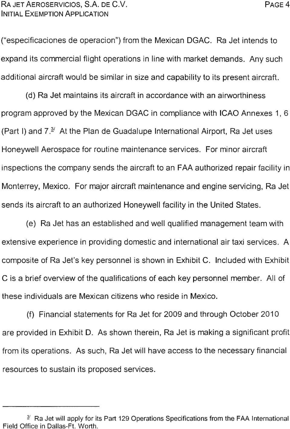 (d) Ra Jet maintains its aircraft in accordance with an airworthiness program approved by the Mexican DGAC in compliance with ICAO Annexes 1, 6 (Part I) and 7.