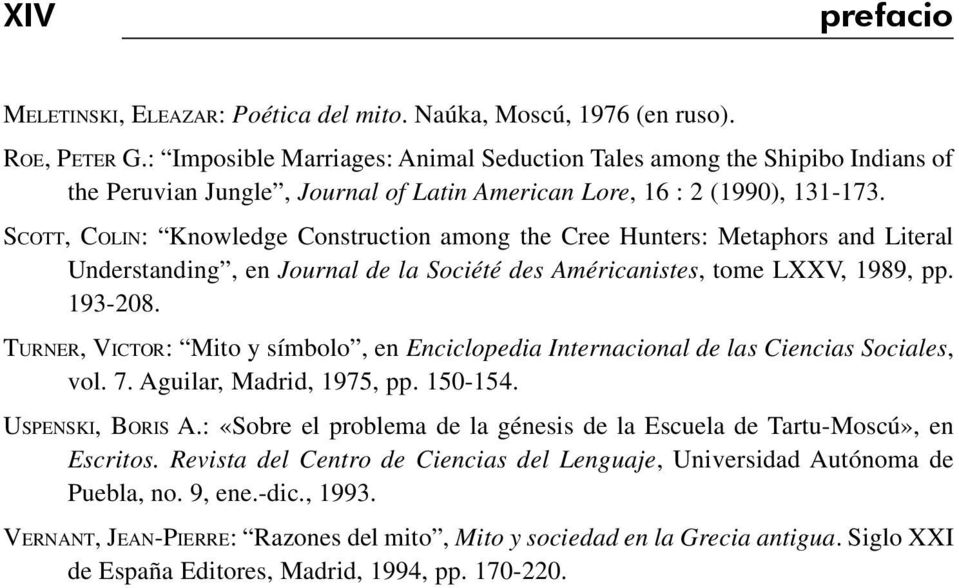 SCOTT, COLIN: Knowledge Construction among the Cree Hunters: Metaphors and Literal Understanding, en Journal de la Société des Américanistes, tome LXXV, 1989, pp. 193-208.