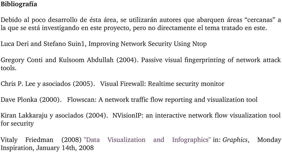 Chris P. Lee y asociados (2005). Visual Firewall: Realtime security monitor Dave Plonka (2000).