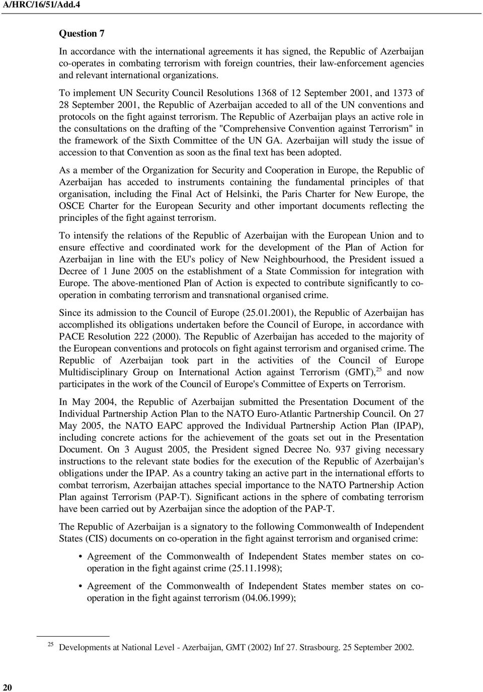 To implement UN Security Council Resolutions 1368 of 12 September 2001, and 1373 of 28 September 2001, the Republic of Azerbaijan acceded to all of the UN conventions and protocols on the fight