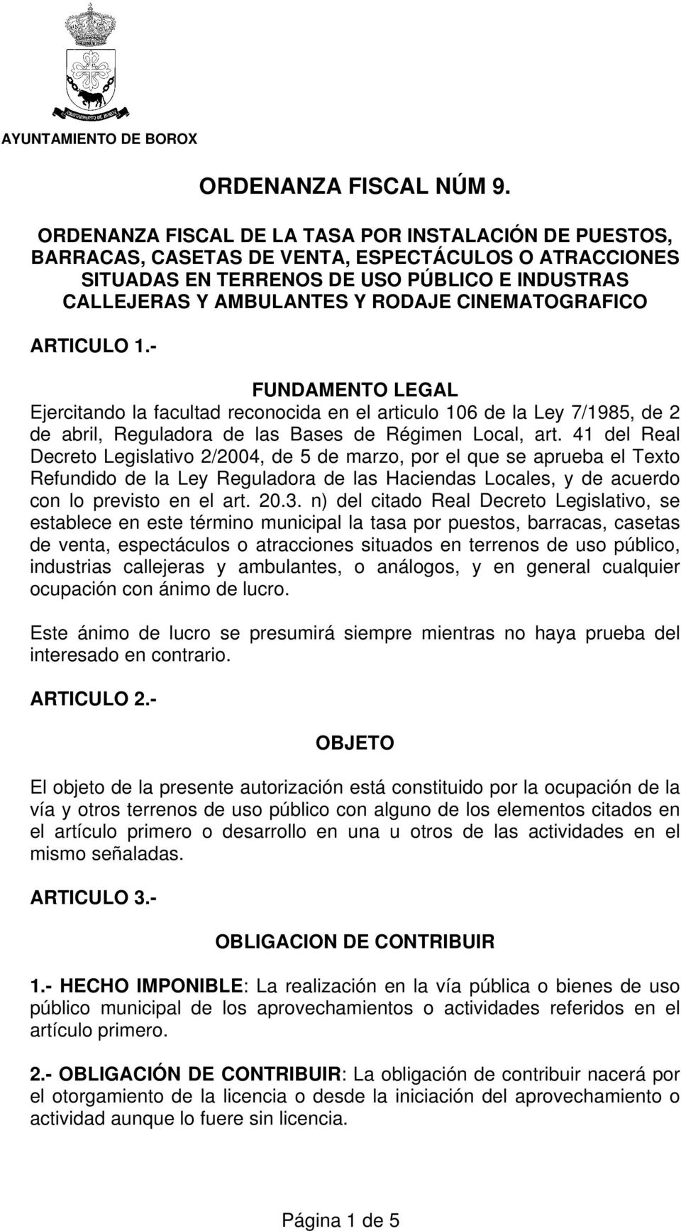 CINEMATOGRAFICO ARTICULO 1.- FUNDAMENTO LEGAL Ejercitando la facultad reconocida en el articulo 106 de la Ley 7/1985, de 2 de abril, Reguladora de las Bases de Régimen Local, art.