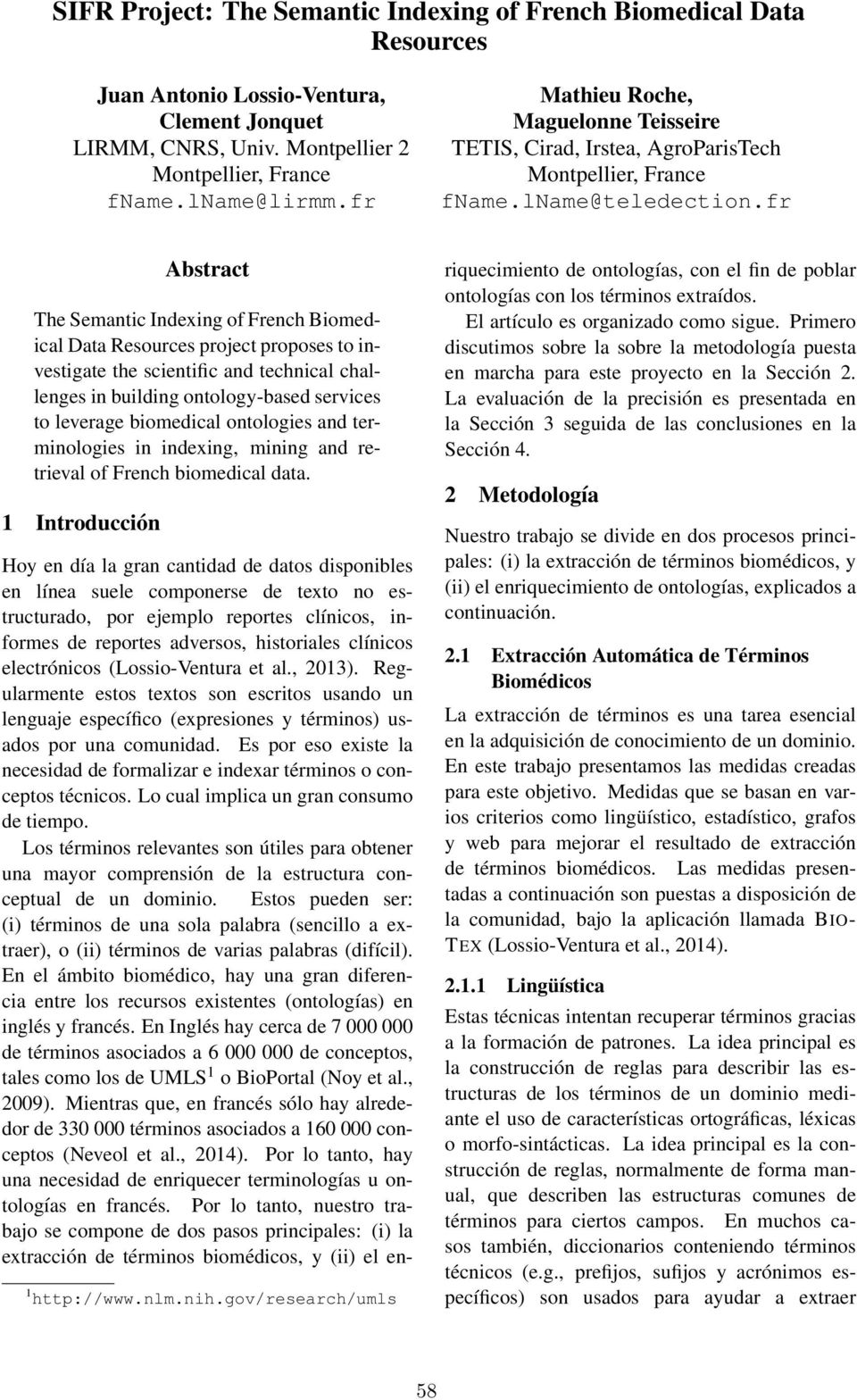 fr Abstract The Semantic Indexing of French Biomedical Data Resources project proposes to investigate the scientific and technical challenges in building ontology-based services to leverage