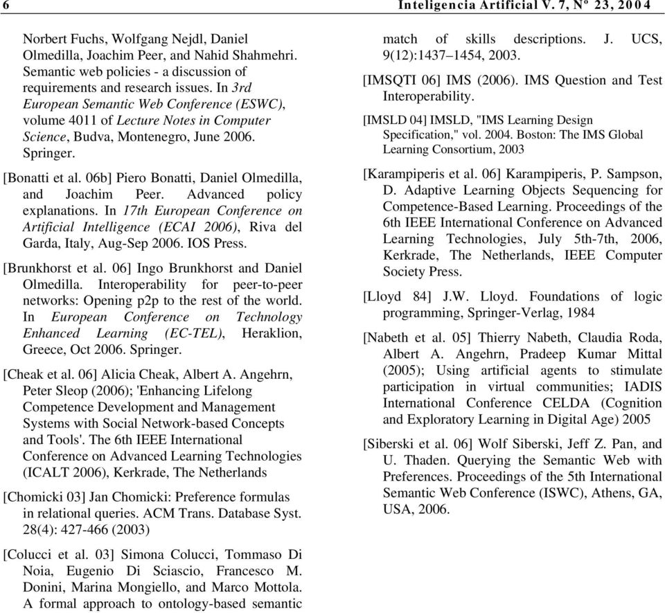 In 3rd European Semantic Web Conference (ESWC), volume 4011 of Lecture Notes in Computer Science, Budva, Montenegro, June 2006. Springer. [Bonatti et al.