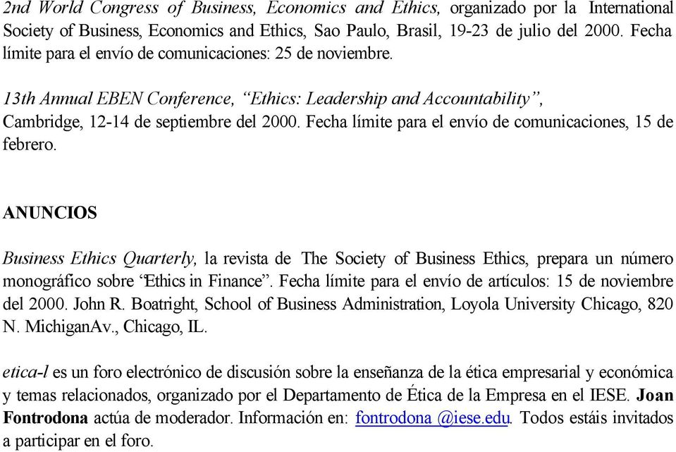 Fecha límite para el envío de comunicaciones, 15 de febrero. ANUNCIOS Business Ethics Quarterly, la revista de The Society of Business Ethics, prepara un número monográfico sobre Ethics in Finance.