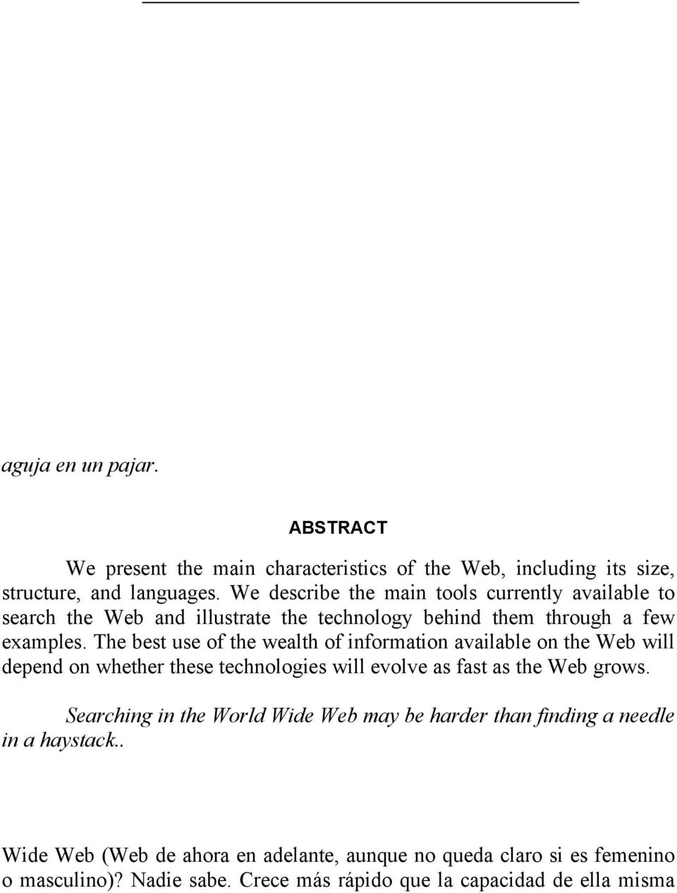 ABSTRACT We present the main characteristics of the Web, including its size, structure, and languages.