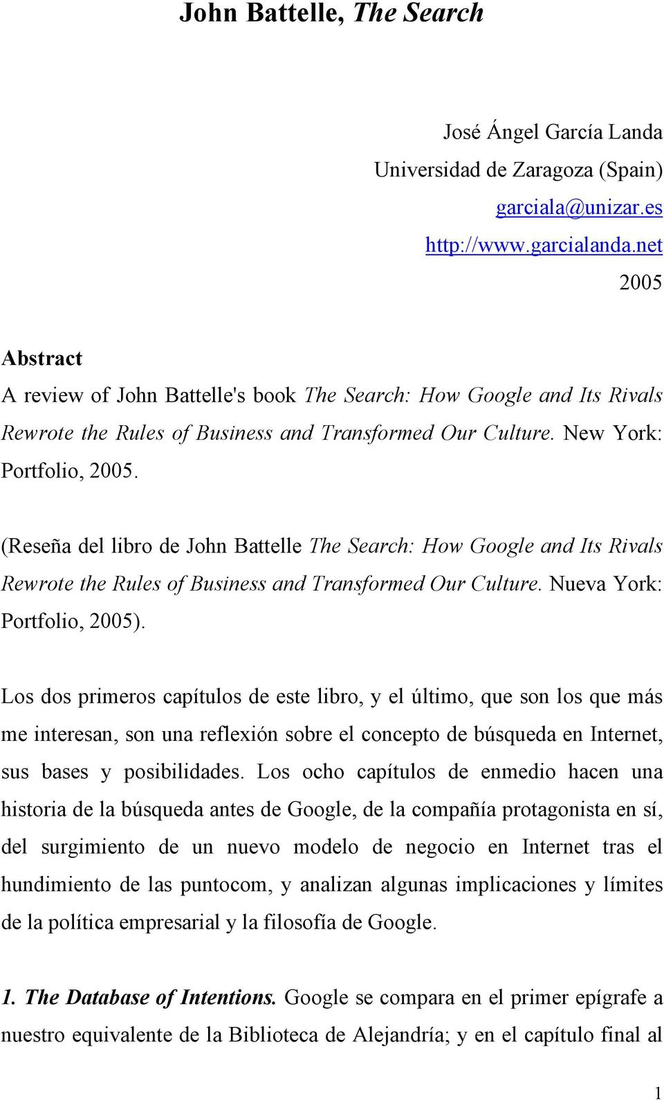 (Reseña del libro de John Battelle The Search: How Google and Its Rivals Rewrote the Rules of Business and Transformed Our Culture. Nueva York: Portfolio, 2005).