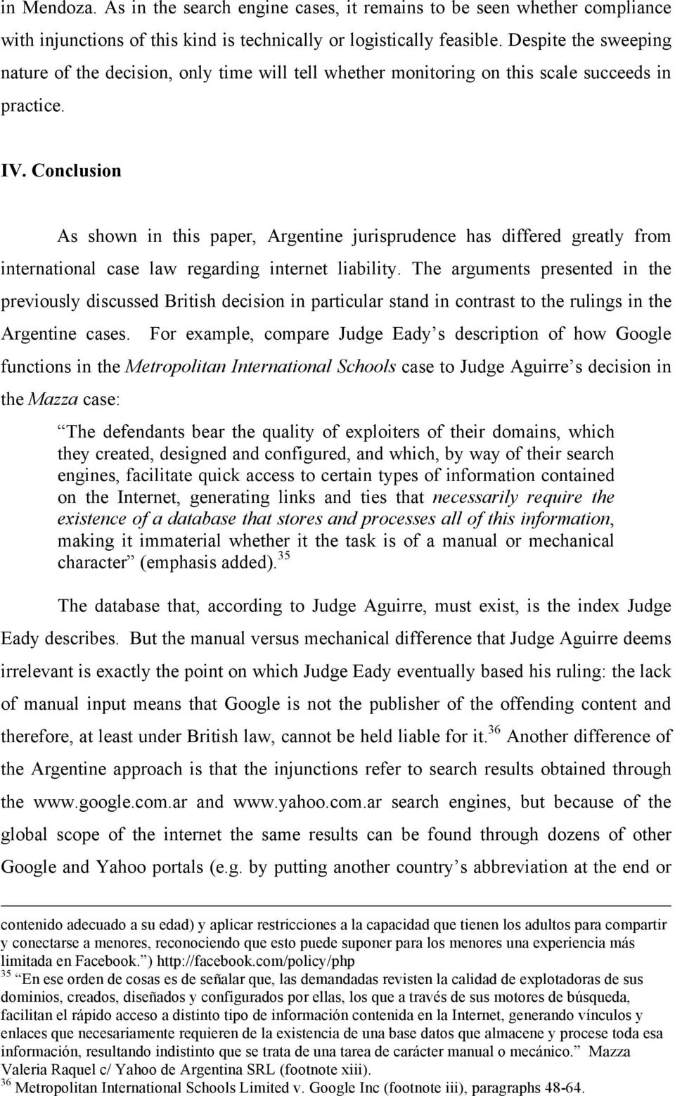 Conclusion As shown in this paper, Argentine jurisprudence has differed greatly from international case law regarding internet liability.