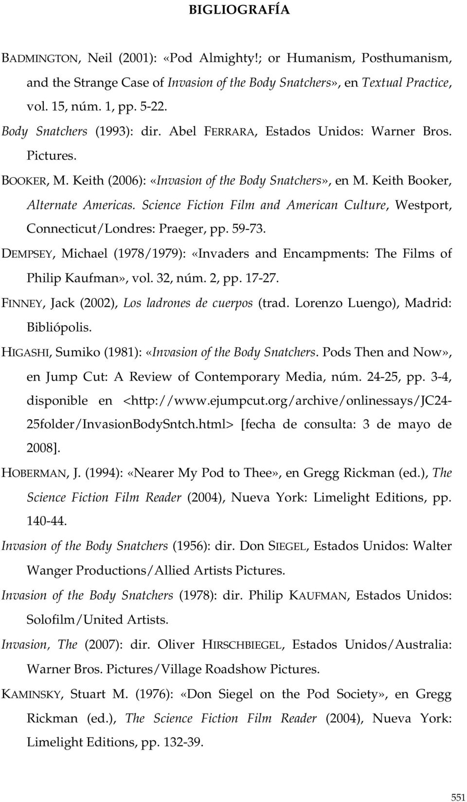 Science Fiction Film and American Culture, Westport, Connecticut/Londres: Praeger, pp. 59-73. DEMPSEY, Michael (1978/1979): «Invaders and Encampments: The Films of Philip Kaufman», vol. 32, núm.