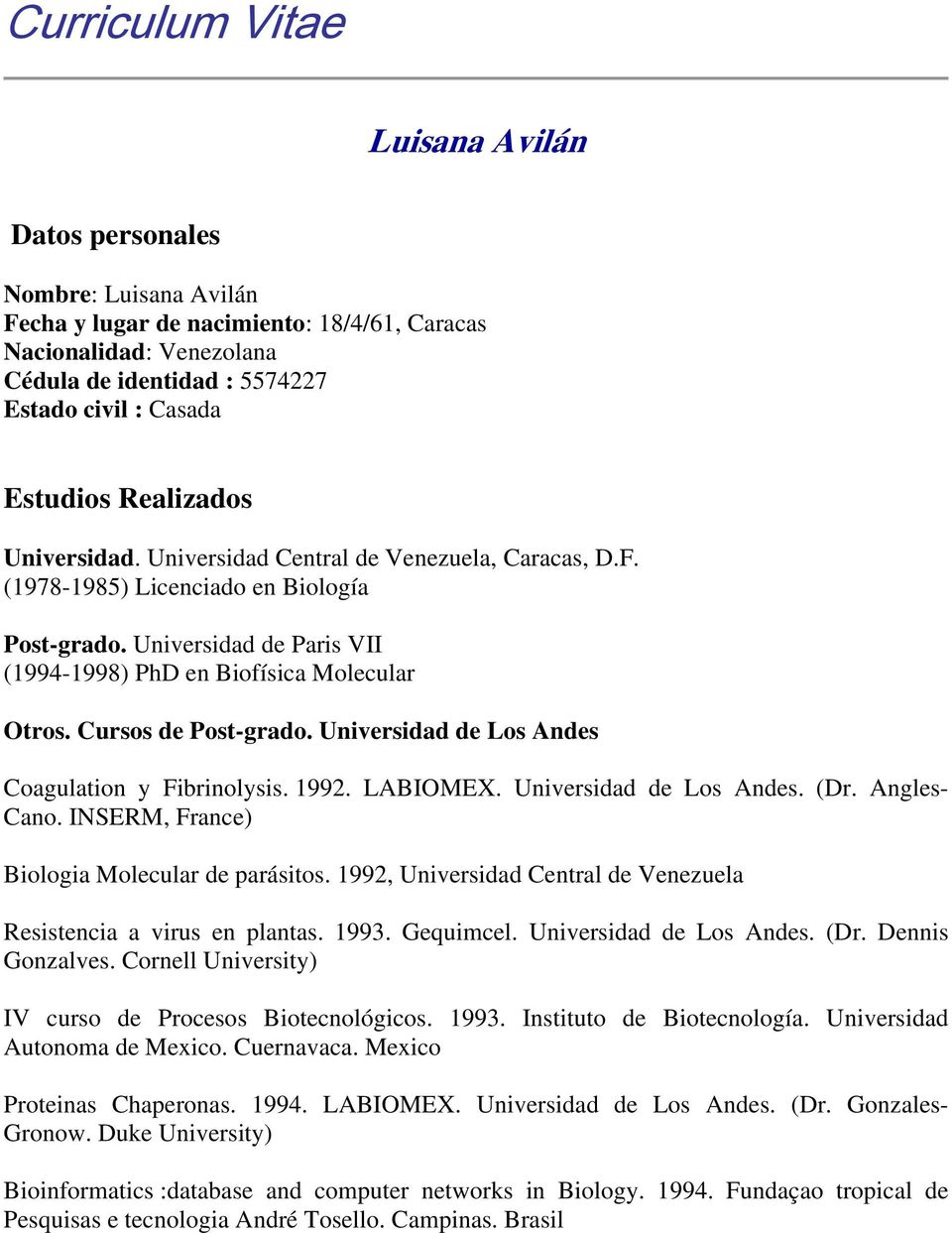 Cursos de Post-grado. Universidad de Los Andes Coagulation y Fibrinolysis. 1992. LABIOMEX. Universidad de Los Andes. (Dr. Angles- Cano. INSERM, France) Biologia Molecular de parásitos.