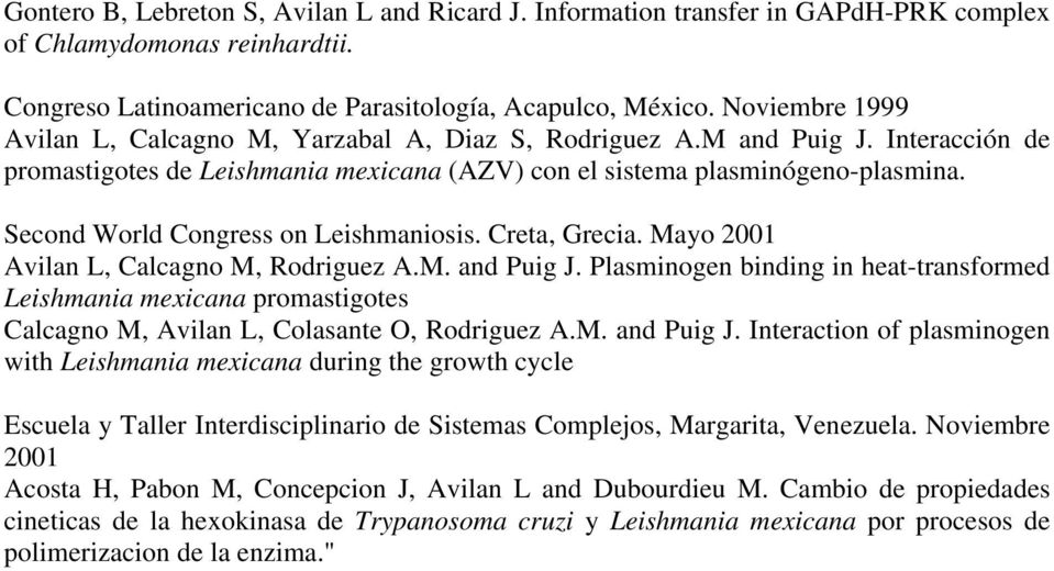 Second World Congress on Leishmaniosis. Creta, Grecia. Mayo 2001 Avilan L, Calcagno M, Rodriguez A.M. and Puig J.