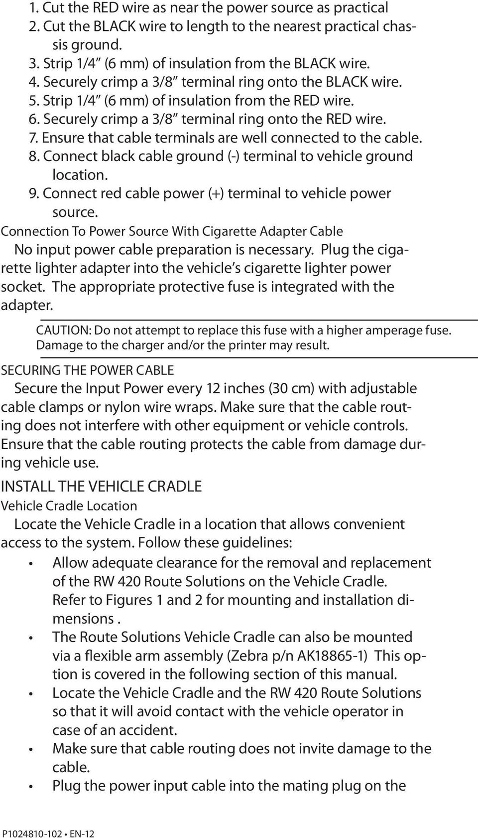 Ensure that cable terminals are well connected to the cable. 8. Connect black cable ground (-) terminal to vehicle ground location. 9. Connect red cable power (+) terminal to vehicle power source.