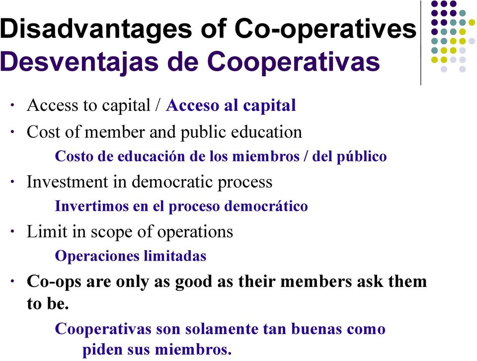 process Invertimos en el proceso democrático Limit in scope of operations Operaciones limitadas Co-ops